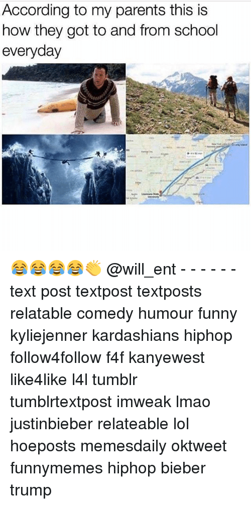 Memes, 🤖, and Bieber: According to my parents this is  how they got to and from school  everyday 😂😂😂😂👏 @will_ent - - - - - - text post textpost textposts relatable comedy humour funny kyliejenner kardashians hiphop follow4follow f4f kanyewest like4like l4l tumblr tumblrtextpost imweak lmao justinbieber relateable lol hoeposts memesdaily oktweet funnymemes hiphop bieber trump
