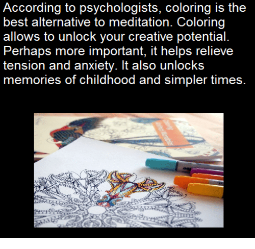 Alternator: According to psychologists, coloring is the  best alternative to meditation. Coloring  allows to unlock your creative potential.  Perhaps more important, it helps relieve  tension and anxiety. It also unlocks  memories of childhood and simpler times.