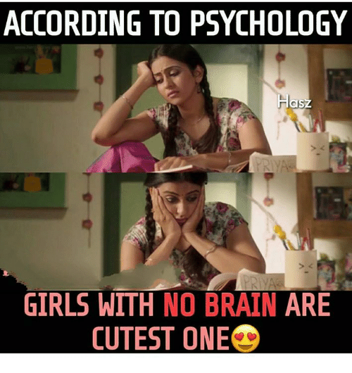 Girls, Memes, and Brain: ACCORDING TO PSYCHOLOGY  GIRLS WITH NO BRAIN ARE  CUTEST ONE
