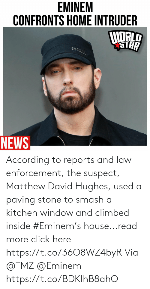Eminem: According to reports and law enforcement, the suspect,  Matthew David Hughes, used a paving stone to smash a kitchen window and climbed inside #Eminem's house...read more click here https://t.co/36O8WZ4byR Via @TMZ @Eminem https://t.co/BDKIhB8ahO