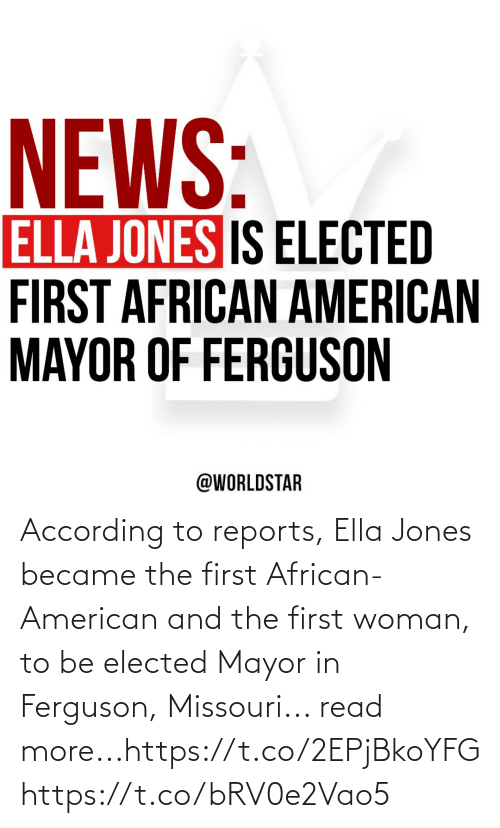 jones: According to reports, Ella Jones became the first African-American and the first woman, to be elected Mayor in Ferguson, Missouri... read more...https://t.co/2EPjBkoYFG https://t.co/bRV0e2Vao5