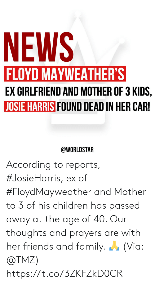 SIZZLE: According to reports, #JosieHarris, ex of #FloydMayweather and Mother to 3 of his children has passed away at the age of 40. Our thoughts and prayers are with her friends and family. � (Via: @TMZ) https://t.co/3ZKFZkD0CR