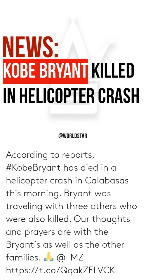 helicopter: According to reports, #KobeBryant has died in a helicopter crash in Calabasas this morning. Bryant was traveling with three others who were also killed. Our thoughts and prayers are with the Bryant's as well as the other families. 🙏 @TMZ https://t.co/QqakZELVCK