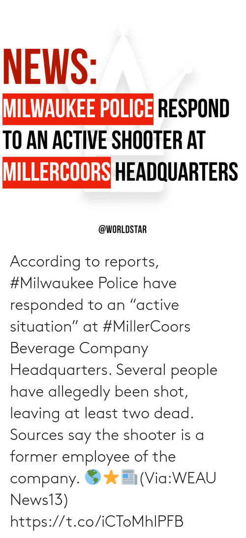 """Allegedly: According to reports, #Milwaukee Police have responded to an """"active  situation"""" at #MillerCoors Beverage Company Headquarters. Several people have allegedly been shot, leaving at least two dead. Sources say the shooter is a former employee of the company. 🌎⭐️📰(Via:WEAU News13) https://t.co/iCToMhlPFB"""