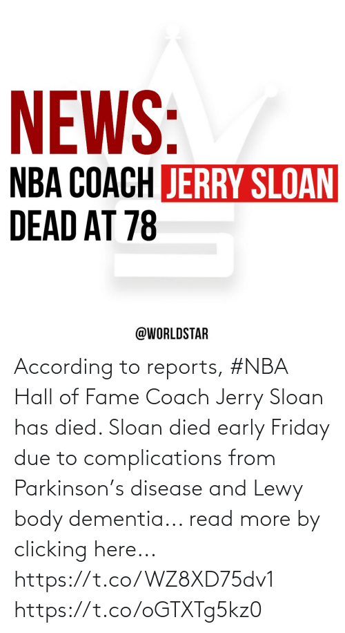 Lewy: According to reports, #NBA Hall of Fame Coach Jerry Sloan has died.  Sloan died early Friday due to complications from Parkinson's disease and Lewy body dementia... read more by clicking here... https://t.co/WZ8XD75dv1 https://t.co/oGTXTg5kz0