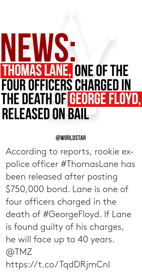 Has Been: According to reports, rookie ex-police officer #ThomasLane has been released after posting $750,000 bond. Lane is one of four officers charged in the death of #GeorgeFloyd. If Lane is found guilty of his charges, he will face up to 40 years. @TMZ https://t.co/TqdDRjmCnl