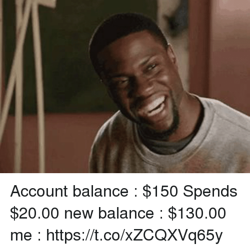 Funny, New Balance, and Account: Account balance : $150 Spends $20.00  new balance : $130.00  me : https://t.co/xZCQXVq65y