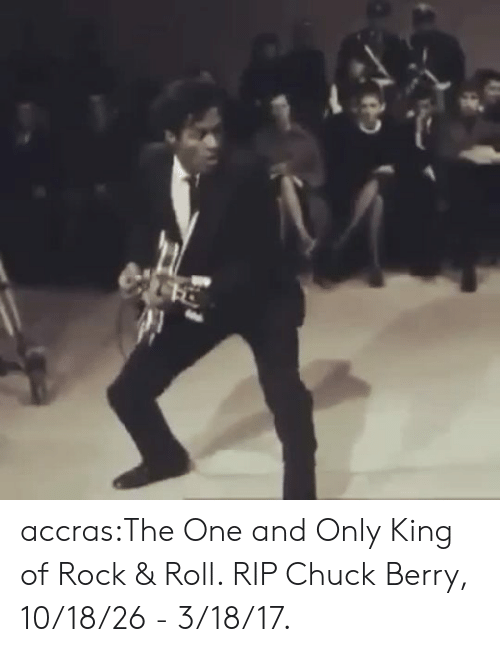 chuck berry: accras:The One and Only King of Rock & Roll. RIP Chuck Berry, 10/18/26 - 3/18/17.