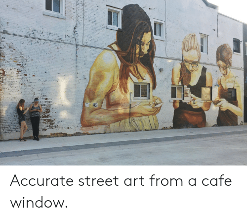 street art: Accurate street art from a cafe window.
