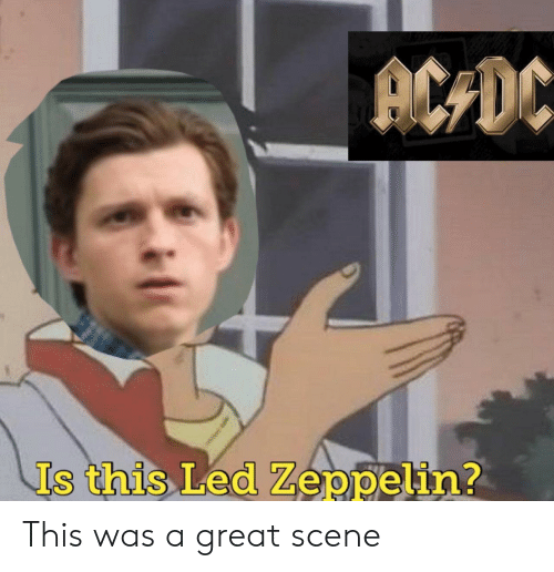 Led Zeppelin: ACDC  Is this Led Zeppelin? This was a great scene