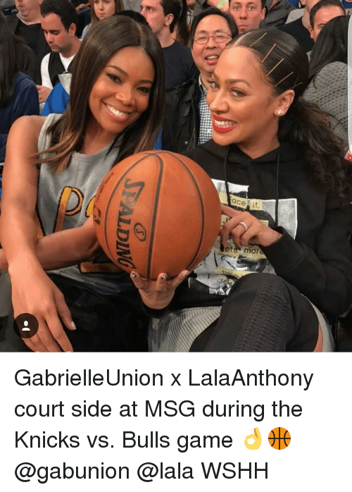 Memes, Bulls Game, and 🤖: ace  et  etgn mor  TALE!) GabrielleUnion x LalaAnthony court side at MSG during the Knicks vs. Bulls game 👌🏀 @gabunion @lala WSHH