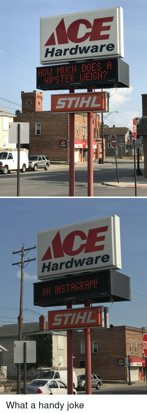 Hipster, Boost, and Jokes: ACE  Hardware  HOW MUCH DOES A  HIPSTER WEIGH?  GALAXY  DAKTRONICS  STIHL  DO NOT  Hinman sa  ENTER  LIMIT  moblo  25   ICE  Haraware  AH INSTHGRAM!  GALAXY  DAKTRONICS  STIHL  moble  boost MODI What a handy joke