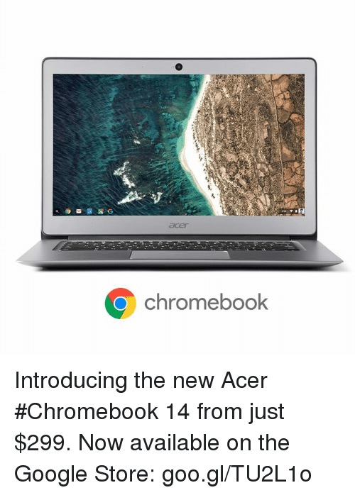 chromebook: acer  ChromebOOK  romebook Introducing the new Acer #Chromebook 14 from just $299. Now available on the Google Store: goo.gl/TU2L1o