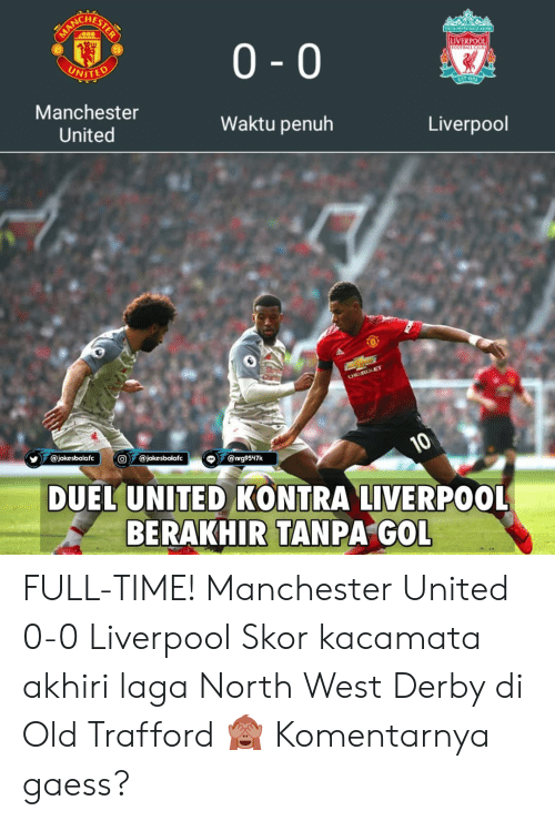 Manchester United: ACHES  LIVERPOOL  0 -0  NITED  Manchester  United  Waktu penuh  Liverpool  0  yy@jokesbolae l tⓞす@jokesbolafe l  c  す@rr99547k  DUEL UNITED KONTRA LIVERPOOL  BERAKHIR TANPA GOL FULL-TIME! Manchester United 0-0 Liverpool Skor kacamata akhiri laga North West Derby di Old Trafford 🙈 Komentarnya gaess?
