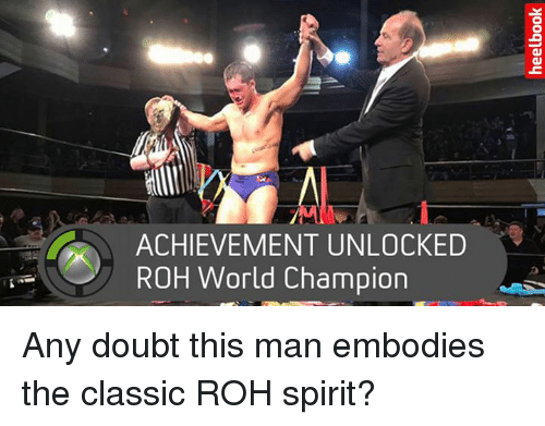 roh: ACHIEVEMENT UNLOCKED  ROH World Champion Any doubt this man embodies the classic ROH spirit?