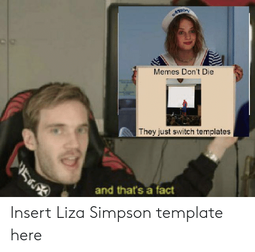 templates: ACHOR  Memes Don't Die  They just switch templates  5  and that's a fact Insert Liza Simpson template here