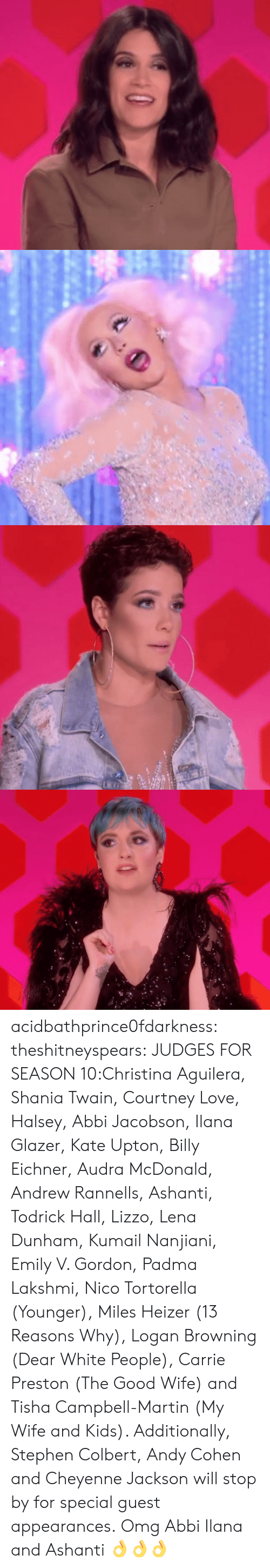 Ashanti: acidbathprince0fdarkness:  theshitneyspears:  JUDGES FOR SEASON 10:Christina Aguilera, Shania Twain, Courtney Love, Halsey, Abbi Jacobson, Ilana Glazer, Kate Upton, Billy Eichner, Audra McDonald, Andrew Rannells, Ashanti, Todrick Hall, Lizzo, Lena Dunham, Kumail Nanjiani, Emily V. Gordon, Padma Lakshmi, Nico Tortorella (Younger), Miles Heizer (13 Reasons Why), Logan Browning (Dear White People), Carrie Preston (The Good Wife) and Tisha Campbell-Martin (My Wife and Kids). Additionally, Stephen Colbert, Andy Cohen and Cheyenne Jackson will stop by for special guest appearances.  Omg Abbi  Ilana and Ashanti 👌👌👌