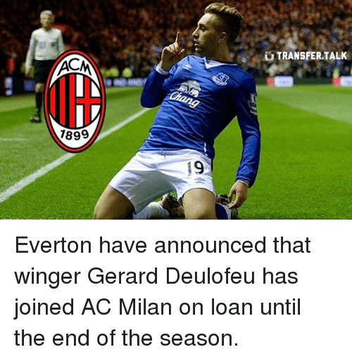 Acms: ACM  1899  19  TRANSFER TALK Everton have announced that winger Gerard Deulofeu has joined AC Milan on loan until the end of the season.