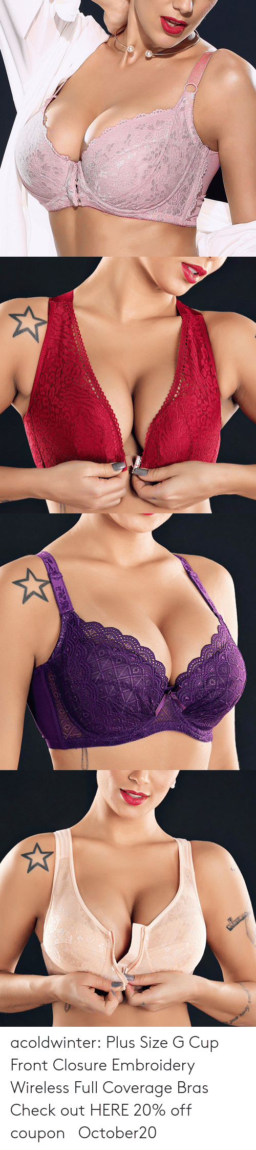 plus size: acoldwinter:   Plus Size G Cup Front Closure Embroidery Wireless Full Coverage Bras   Check out HERE   20% off coupon :October20