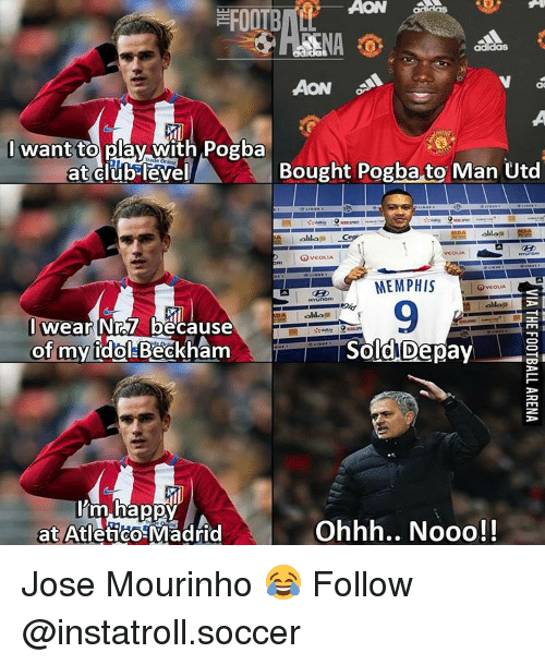 Memes, José Mourinho, and Atletico: ACON  AON  I want  to play with Pogba  at club level  Bought Pogba to Man Utd  lila  GOVEoLIA  MEMPHIS  VCOLLA  HYunORII  ollaa  wear Nr.57 because  of my idol-Beckham  Sold Depay  I'm happy  at Atletico Madrid  Ohhh.. Nooo! Jose Mourinho 😂 Follow @instatroll.soccer