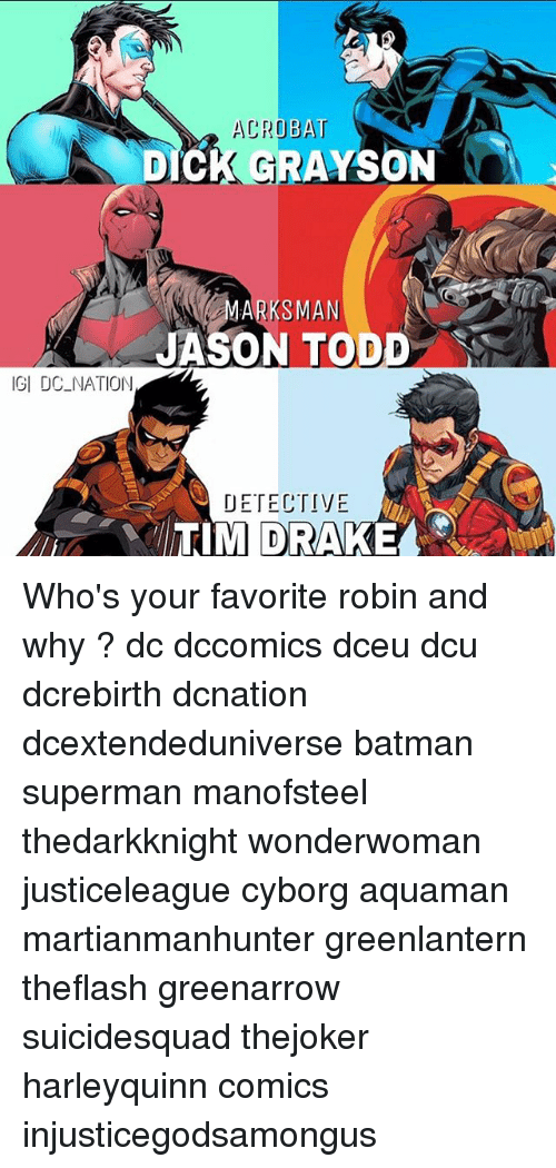 Draked: ACROBAT  DICK GRAYSON  ARKSMAN  JASON TODD  IGI DC NATION  DETECTIVE  TIM DRAKE Who's your favorite robin and why ? dc dccomics dceu dcu dcrebirth dcnation dcextendeduniverse batman superman manofsteel thedarkknight wonderwoman justiceleague cyborg aquaman martianmanhunter greenlantern theflash greenarrow suicidesquad thejoker harleyquinn comics injusticegodsamongus