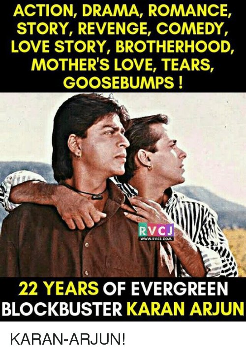 Blockbuster, Memes, and Revenge: ACTION, DRAMA, ROMANCE,  STORY, REVENGE, COMEDY,  LOVE STORY, BROTHERHOOD,  MOTHER'S LOVE, TEARS,  GOOSE BUMPS!  RVCJ  WWW. RVCI COM  22 YEARS OF EVERGREEN  BLOCKBUSTER KARAN ARJUN KARAN-ARJUN!