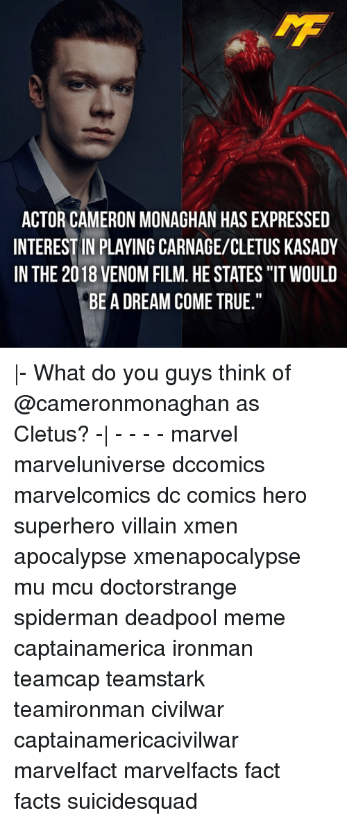 """cletus: ACTOR CAMERON MONAGHAN HAS EXPRESSED  INTEREST IN PLAYING CARNAGE/CLETUS KASADY  IN THE 2018 VENOM FILM, HE STATES """"IT WOULD  BE A DREAM COME TRUE."""" 