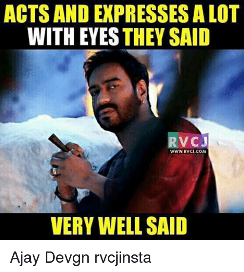 ajay devgn: ACTS AND EXPRESSES A LOT  WITH EYES THEY SAID  RVC  J  WWW RVCJ.COM  VERY WELL SAID Ajay Devgn rvcjinsta