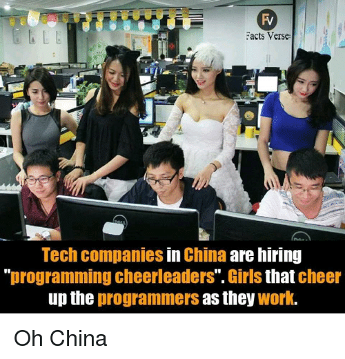 "cheerleaders: acts Verse  Tech companies in China are hiring  ""programming cheerleaders"". Girls that cheer  up the programmers as they work. Oh China"