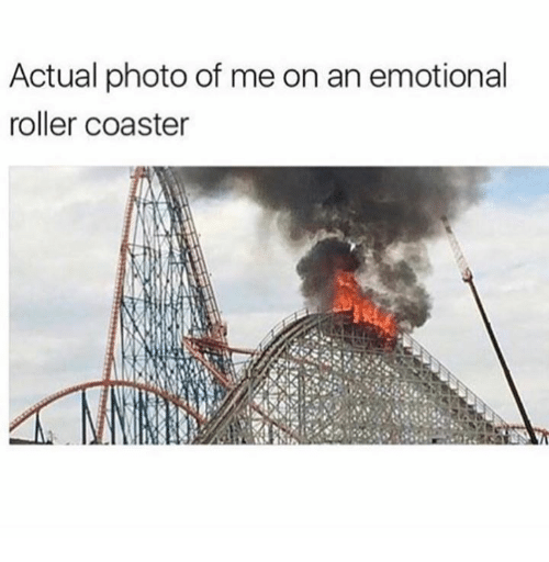 roller coasters: Actual photo of me on an emotional  roller coaster