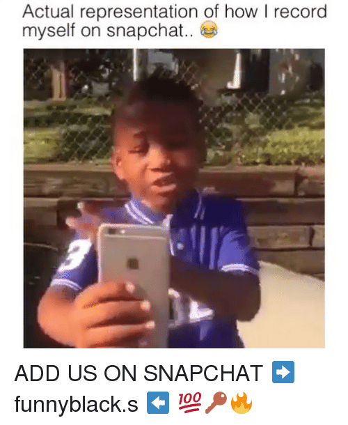Snapchat, Record, and Dank Memes: Actual representation of how I record  myself on snapchat ADD US ON SNAPCHAT ➡️ funnyblack.s ⬅️ 💯🔑🔥