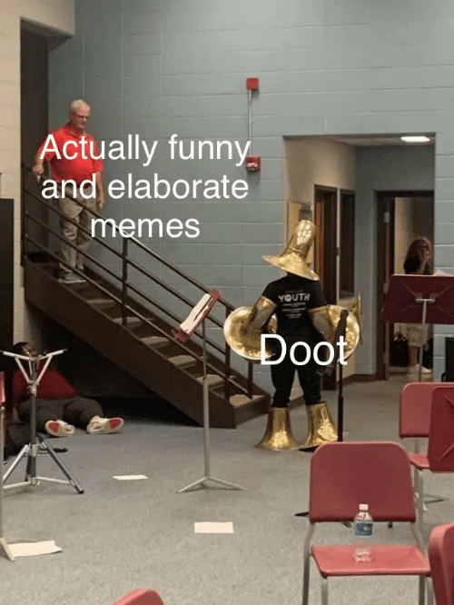 doot: Actually funny  and elaborate  memes  YOUTH  Doot