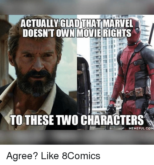 Memes, 🤖, and Own: ACTUALLY GLADTHATMARVEL  DOESNT OWN MOVIE RIGHTS  TO THESE TWO CHARACTERS  MEMEFUL COM Agree? Like 8Comics