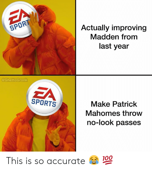 madden: Actually improving  SPORT  Madden from  last year  @GhettoGronk  EA  SPORTS  Make Patrick  Mahomes throw  no-look passes This is so accurate 😂 💯