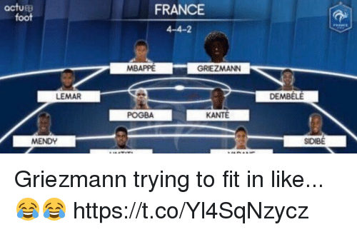 Griezmann: actus  foot  FRANCE  4-4-2  MBAPPE  GRIEZMANN  LEMAR  DEMBELE  POGBA  KANTE  MENDY  SIDIBE Griezmann trying to fit in like... 😂😂 https://t.co/Yl4SqNzycz