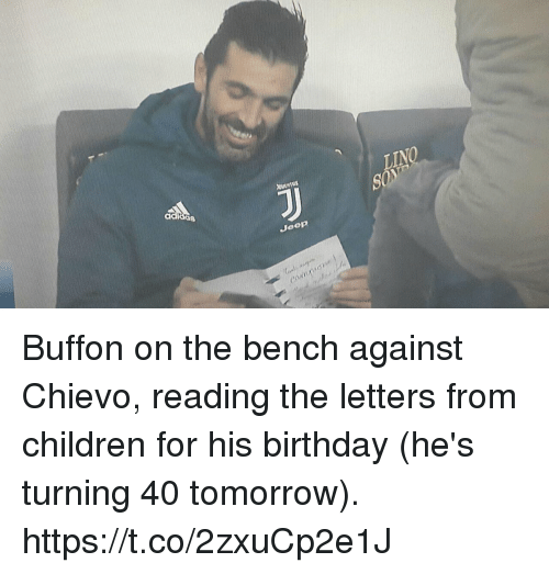Birthday, Children, and Memes: ad  Joop Buffon on the bench against Chievo, reading the letters from children for his birthday (he's turning 40 tomorrow). https://t.co/2zxuCp2e1J
