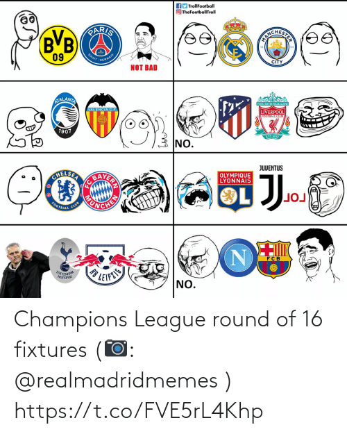 Champions League: AD TrollFootball  O TheFootballTroll  PARIS  BVB  ICHERTE  09  SAINT  GERMAIN  CITY  NOT BAD  ATALANTA  YOULL NEVER WALK ALONE  VALENCIA C.F.  LIVERPOOL  FOOTBALL CLUB  1907  EST-1892  NO.  JUVENTUS  BAVER  CHELSEA  OLYMPIQUE  LYONNAIS  FOOTBALL  CLUB  FC B  TOTTENHAM  HOTSPUR  LEIPZIS  NO. Champions League round of 16 fixtures (📷: @realmadridmemes ) https://t.co/FVE5rL4Khp