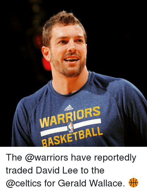Celtic: ad  WARRIORS  BASKETBALL The @warriors have reportedly traded David Lee to the @celtics for Gerald Wallace. 🏀