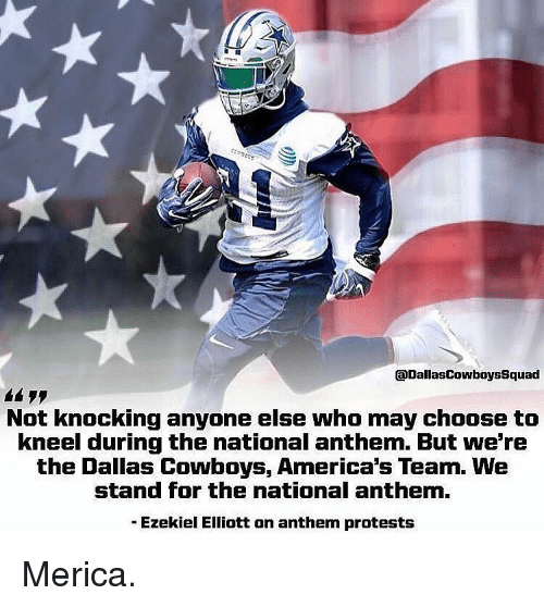 ezekiel-elliott: aDallasCowboysSquad  Not knocking anyone else who may choose to  kneel during the national anthem. But we're  the Dallas Cowboys, America's Team. WNe  stand for the national anthem  - Ezekiel Elliott on anthem protests Merica.