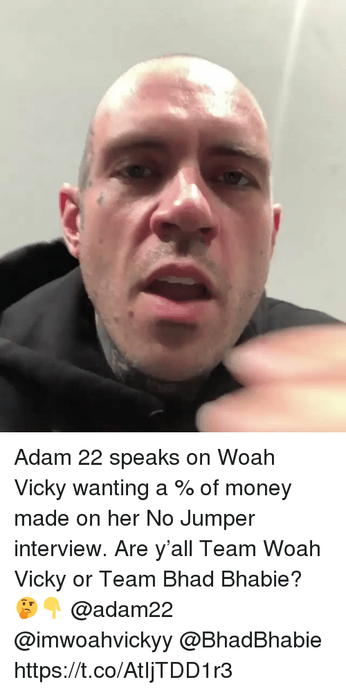 Money, Her, and Jumper: Adam 22 speaks on Woah Vicky wanting a % of money made on her No Jumper interview. Are y'all Team Woah Vicky or Team Bhad Bhabie? 🤔👇 @adam22 @imwoahvickyy @BhadBhabie https://t.co/AtIjTDD1r3