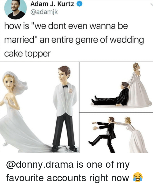 "Wedding Cake: Adam J. Kurtz  @adamjk  how is ""we dont even wanna be  married"" an entire genre of wedding  cake topper @donny.drama is one of my favourite accounts right now 😂"