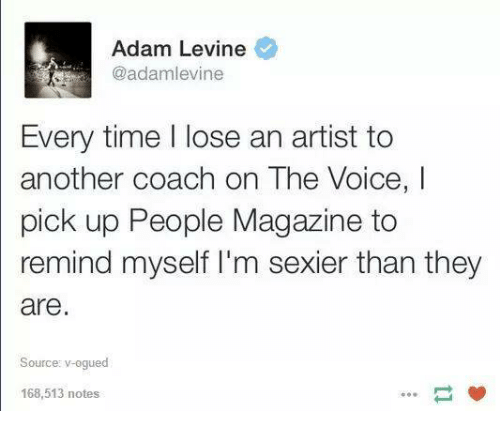 Peoples Magazine: Adam Levine  @adamlevine  Every time l lose an artist to  another coach on The Voice, I  pick up People Magazine to  remind myself I'm sexier than they  are  Source: v-ogued  168 513 notes