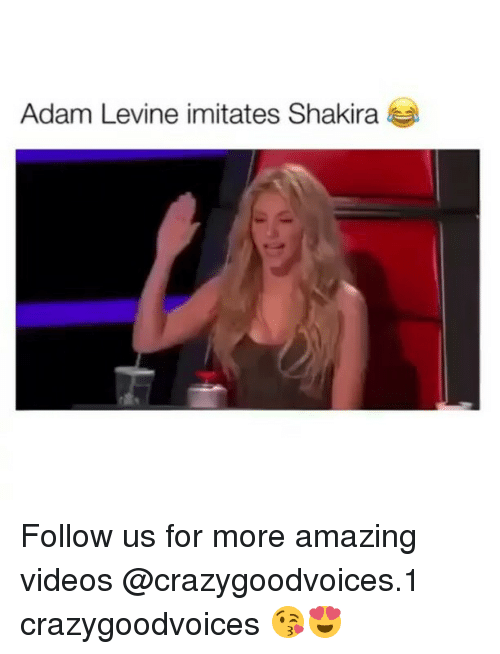 Memes, Shakira, and Videos: Adam Levine imitates Shakira Follow us for more amazing videos @crazygoodvoices.1 crazygoodvoices 😘😍
