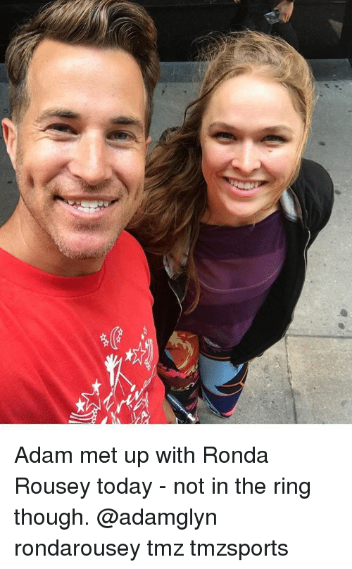 Rondarousey: Adam met up with Ronda Rousey today - not in the ring though. @adamglyn rondarousey tmz tmzsports