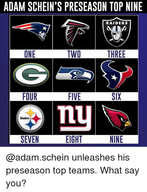 What Say You: ADAM SCHEIN'S PRESEASON TOP NINE  RAIDERS  ONE  TWO  FOUR  FIVE  SIX  nU  Steelers  SENINE  SEVEN  EIGHT @adam.schein unleashes his preseason top teams. What say you?