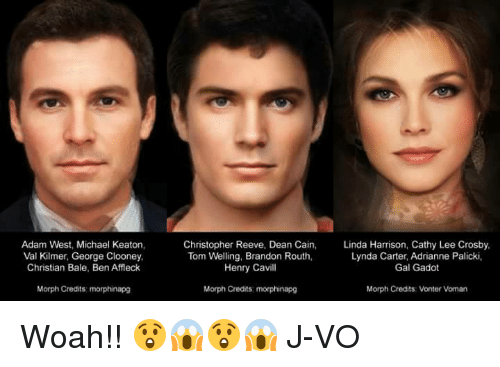 Christopher Reeve, Memes, and Ben Affleck: Adam West, Michael Keaton,  Val Kilmer, George Clooney,  Christian Bale, Ben Affleck  Morph Credits morphinapg  Christopher Reeve, Dean Cain,  Linda Harrison, Cathy Lee Crosby,  Tom Welling, Brandon Routh,  Lynda Carter, Adrianne Palicki,  Henry Cavill  Gal Gadot  Morph Credits morphinapg  Morph Credits: Vonter Voman Woah!! 😲😱😲😱 《J-VO》