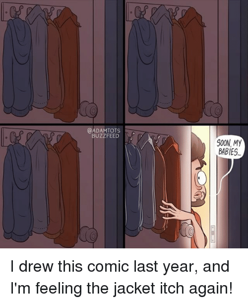 Drewing: @ADAMTOTS  BUZZFEED  S0ON, My  BABIES I drew this comic last year, and I'm feeling the jacket itch again!