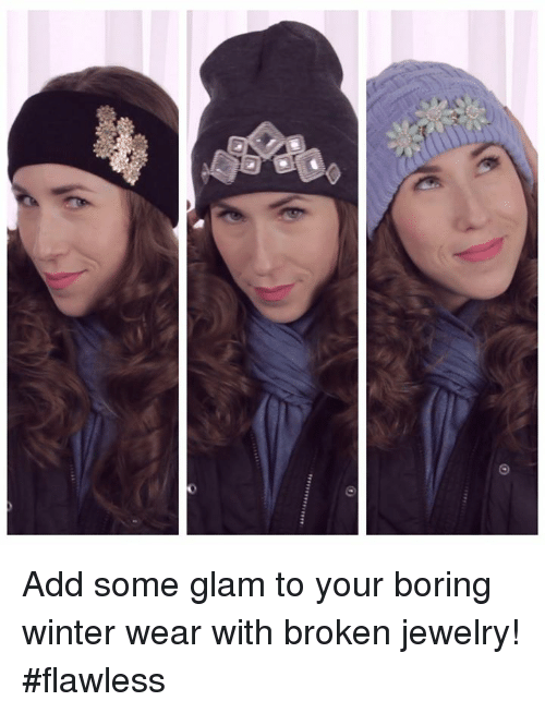 Bored, Dank, and Jewelry: Add some glam to your boring winter wear with broken jewelry! #flawless