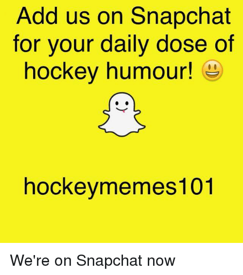 Hockey, Snapchat, and Add: Add us on Snapchat  for your daily dose of  hockey humour!  hockeymemes 101 We're on Snapchat now