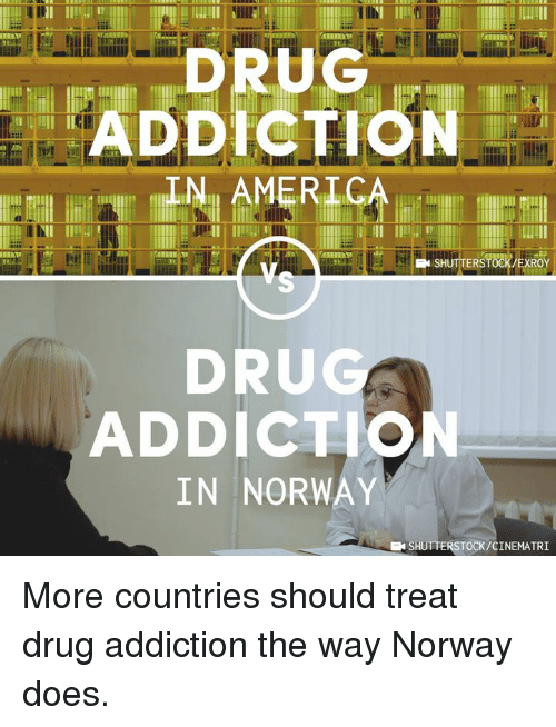 drug addiction: ADDICTION  IN AMERICA  SHUTTERSTOCK/EXROY  DRU  ADDICTION  IN NORWAY  EN SHUTTERSTOCK/CINEMATRI More countries should treat drug addiction the way Norway does.
